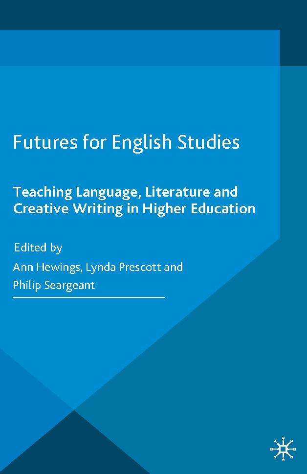Futures for English Studies: Teaching Language, Literature and Creative Writing in Higher Education