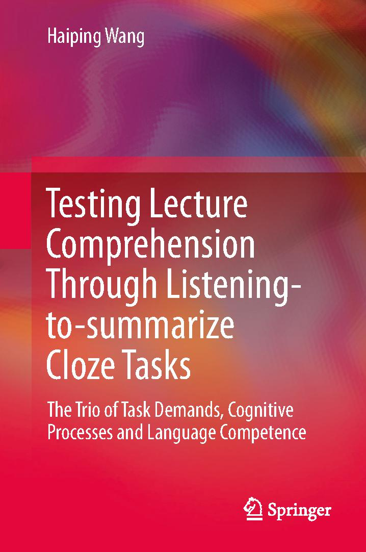 Testing Lecture Comprehension Through Listening-to-summarize Cloze Tasks: The Trio of Task Demands, Cognitive Processes and Language Competence